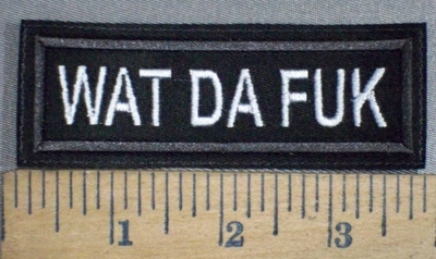 3747 L - Wat Da Fuk - Embroidery Patch