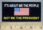 3764 N - It's About We The People - Not Me The President - Embroidery Patch