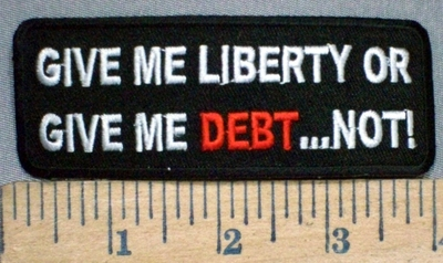 3766 N - Give Me Liberty Or Give Me Debt....NOT! - Embroidery Patch