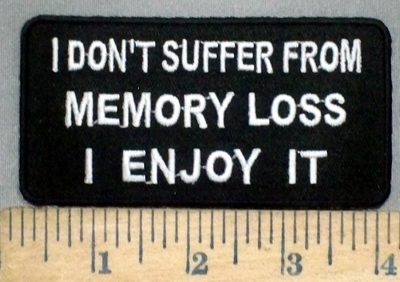 3768 N - I Don't Suffer From MEMORY LOSS - I Enjoy It - Embroidery Patch