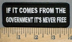 3774 N - If It Comes From The Government - It's Never Free- Embroidery Patch
