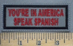 3787 L - You're In America - Speak Spanish - Embroidery Patch