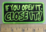 3853 G - If You Open It,  CLOSE IT! - Embroidery Patch