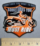 3887 N - Sometimes You Want To Ride - Sometimes You Must Ride - Rider on Orange Motorcycle - Embroidery Patch