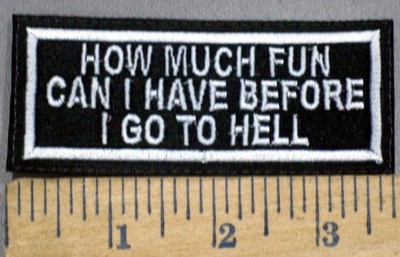 3917 L - How Much Fun Can I Have Before I Go To Hell - Embroidery Patch
