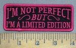 3991 G - I'm Not Perfect- BUT - I'm A Limited Edition - Embroidery Patch