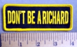 3995 G - Don't Be A Richard - Embroidery Patch