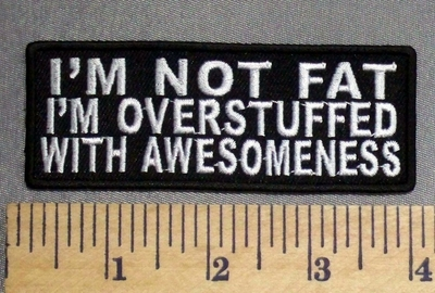 4053 CP - I'm NOT FAT -I'm overstuffed With Awesomeness - Embroidery Patch