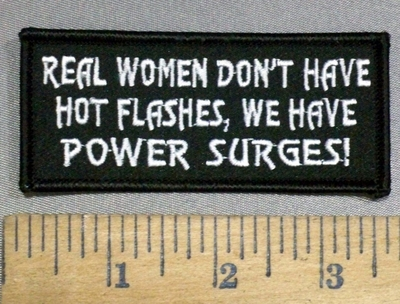 4087 S - Real Women Don't Have Hot Flashes, We Have Power Surges! - Embroidery Patch