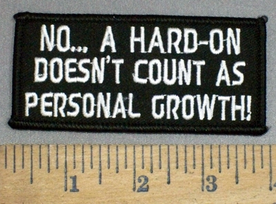 4101 S - NO... A Hard-On Doesn't Count As Personal Growth! - Embroidery Patch
