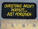 4105 S - Christians Aren't  Perfect.....Just Forgiven - Embroidery Patch