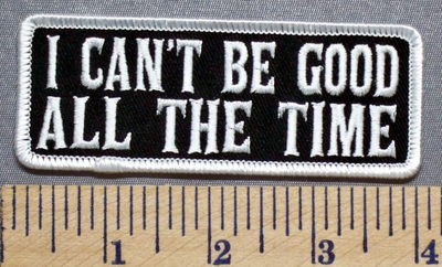 4140 G - I Can't Be Good All The Time - Embroidery Patch