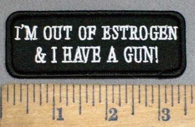 4144 S - I'm Out Of Estrgen & I Have A Gun! - Embroidery Patch