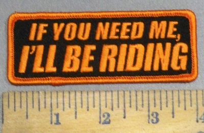 4174 G - If You Need Me, I'll Be Riding - Orange - Embroidery Patch