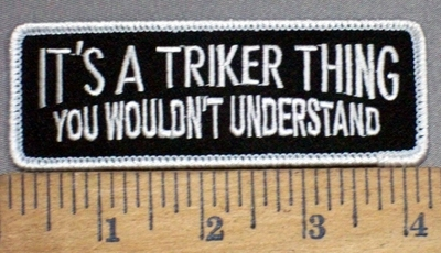 4175 S - It's A Triker Thing -You Wouldn't Understand - Embroidery Patch