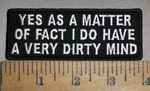 4193 L - Yes As A Matter Of Fact I Do Have A Very Dirty Mind - Embroidery Patch