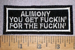 4275 L - ALIMONY - You Get Fuckin For The Fuckin - Embroidery Patch