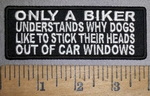4308 CP - ONLY A BIKER Understands Why Dogs Like To Stick Their Heads Out Of Car Windows - Embroidery Patch