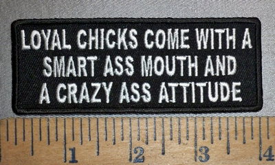 4309 CP - Loyal Chicks Come With A Smart Ass Mouth And A Crazy Ass Attitude - Embroidery Patch