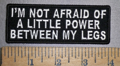 4310 CP - I'm Not Afraid Of A Little Power Between My Legs - Embroidery Patch