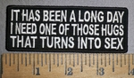 4314 CP - It Has Been A Long Day - I Need One Of Those Hugs That Turn Into Sex - Embroidery Patch