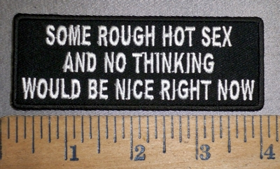 4315 CP - Some Rough Hot Sex And No Thinking Would Be Nice Right Now - Embroidery Patch