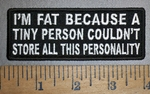 4326 CP - I'm Fat Because A Tiny Person Couldn't Store All This Personality - Embroidery Patch