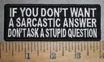 4327 CP - If You Don't Want A Sacastic Answer - Don't Ask A Stupid Answer - Embroidery Patch