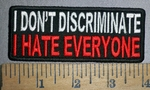 4334 CP - I Don't Discriminate - I HATE Everybody - Embroidery Patch
