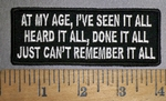 4337 CP - At My Age, I've Seen It All - Heard it All, Done It All - Just Can't Remember It All - Embroidery Patch