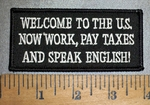 4446 S - Welcome To The U.S - Now Work, Pay Taxes And Speak English! - Embroidery Patch