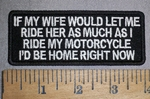 4452 CP - If My Wife Would Let Me Ride Her As Much As I Ride My Motorcycle - I'd Be Home Right Now - Embroidery Patch
