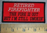 4462 S - Retired Firefighter - The Fire Is Out But I'm Still Smokin' - Red - Embroidery Patch