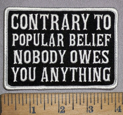 4466 S - Contrary To Popular Belief - Nobody Owes You Anything - Embroidery Patch