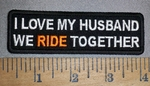4470 CP - I Love My Husband - We Ride Together - Embroidery Patch