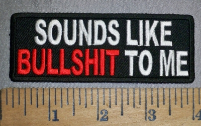 4473 CP - Sounds Like BULLSHIT To Me - Embroidery Patch