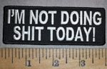 4474 CP - I'm Not Doing Shit Today! - Embroidery Patch