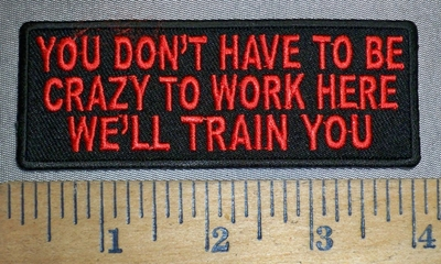4477 CP - You Don't Have To Be Crazy To Work Here, We'll Train You - Red - Embroidery Patch