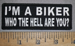 4478 CP - I'M A BIKER - Who The Hell Are You? - Embroidery Patch