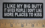 4482 CP - I Like My Big Butt - It Gives People I Don't Like More Places To Kiss - Embroidery Patch