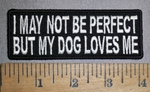 4487 CP - I May Not Be Perfect - But My Dog Loves Me - Embroidery Patch