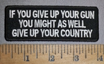 4489 CP - If You Give Up Your Gun -  You Might As Well Give Up Your Country - Embroidery Patch