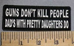 4560 CP  - GUNS Don't Kill People - Dad's With Pretty Daughters Do - Embroidery Patch