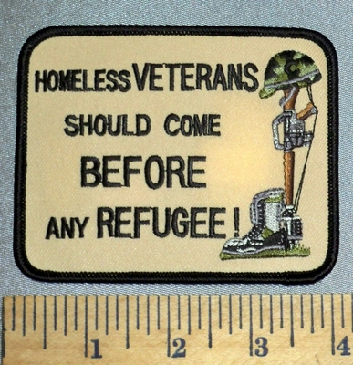 4563 S - Homeless VETERANS  - Should Come BEFORE Any REFUGEE! - Embroidery Patch