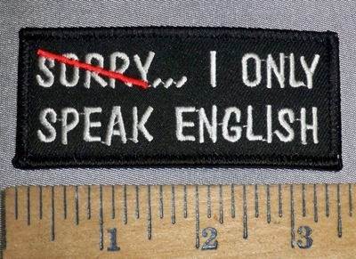 4654 S - Sorry...I Only Speak English - Embroidery Patch