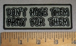 4688 CP - Don't Hate Them - Pray For Them - Embroidery Patch