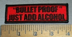 "4691 N - ""BULLET PROOF "" - Just Add Alcohol - Embroidery Patch"
