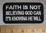 4721 W - Faith Is Not Believing God Can - It's Knowing He Will - Embroidery Patch