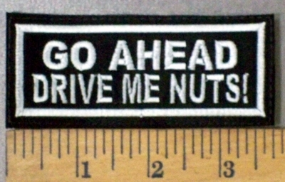 4770 L - GO AHEAD - Drive Me Nuts! - Embroidery Patch