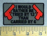 4815 CP - I Would Rather Be Tried By 12 - Than Carried By 6 - 2 Guns - Embroidery Patch